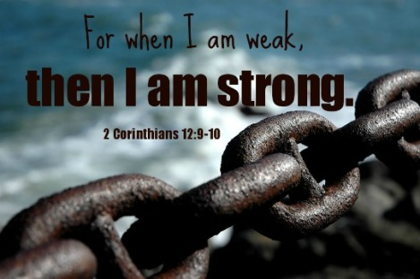 For when I am weak, then I am strong.