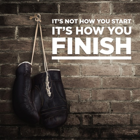 It's not how you start, it's how you finish