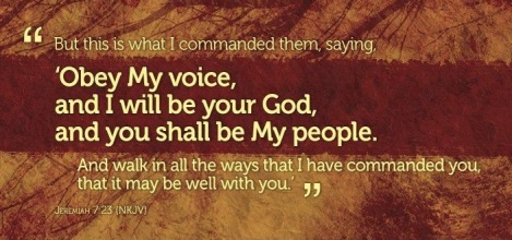 'Obey My voice, and I will be your God, and you shall be My people. And walk in all the ways that I have commanded you, that it may be well with you.'