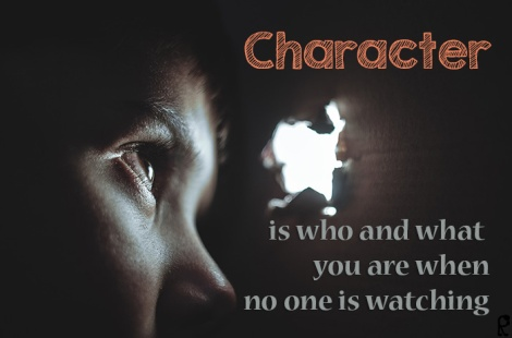 Character is who and what you are when no one is watching.