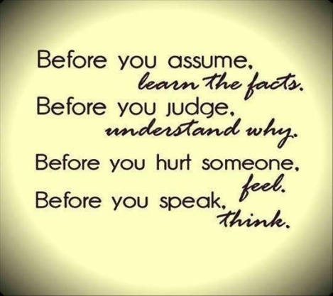 Before you assume, learn the facts. Before you judge, understand why...