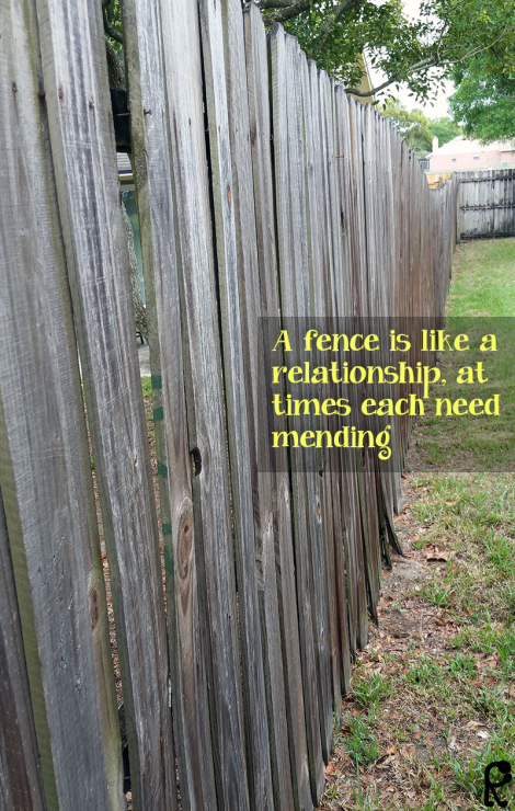 A fence is like a relationship, at times each need mending