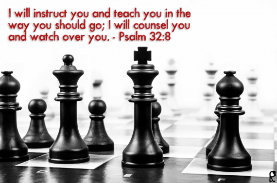 I will instruct you and teach you in the way you should go; I will counsel you and watch over you. - Psalm 32:8