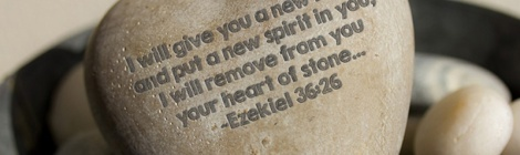 """I will give you a new heart and put a new spirit in you; I will remove from you your heart of stone and give you a heart of flesh."" ~Ezekiel 36:26"