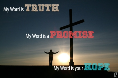 My Word is TRUTH. My Word is a PROMISE. My Word is your HOPE.