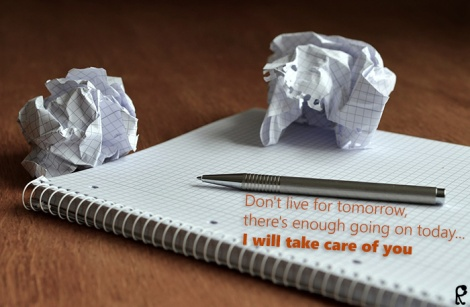 Don't live for tomorrow, there's enough going on today... I will take care of you