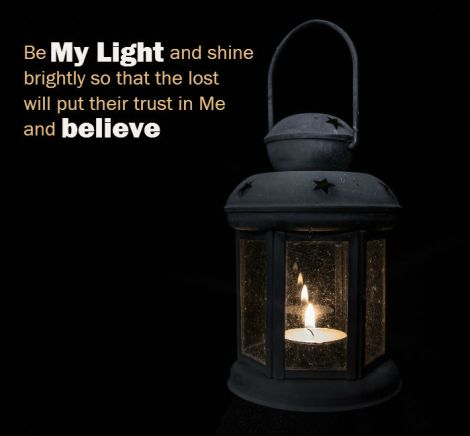 Be My Light and shine brightly so that the lost will put their trust in Me and believe.