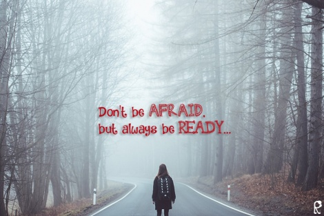 Don't be afraid, but always be ready...