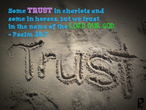 Some trust in chariots and some in horses, but we trust in the name of the Lord our God. ~ Psalm 20:7