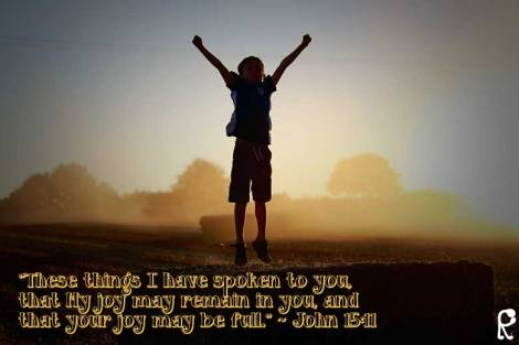 """These things I have spoken to you, that My joy may remain in you, and that your joy may be full."" ~ John 15:11"