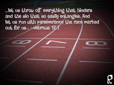 …let us throw off everything that hinders and the sin that so easily entangles. And let us run with perseverance the race marked out for us… ~Hebrews 12:1