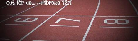…let us throw off everything that hinders and the sin that so easily entangles. And let us run with perseverance the race marked out for us… ~Hebrews12:1