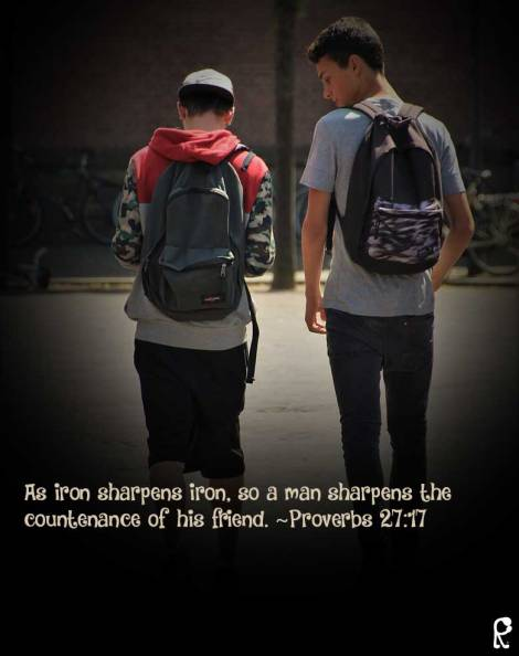 As iron sharpens iron, so a man sharpens the countenance of his friend. ~Proverbs 27:17