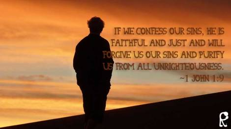 If we confess our sins, He is faithful and just and will forgive us our sins and purify us from all unrighteousness. ~1 John 1:9