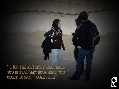 """…For the Holy Spirit will teach you in that very hour what you ought to say."" ~Luke 12:12"