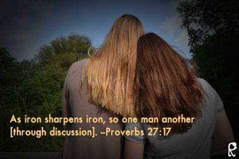 As iron sharpens iron, so one man another [through discussion]. --Proverbs 27:17