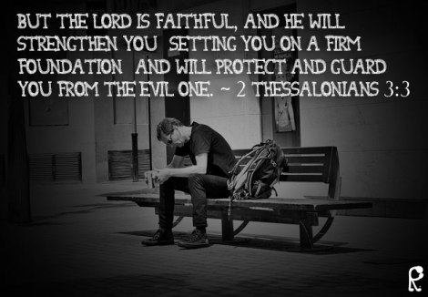 But the Lord is faithful, and He will strengthen you [setting you on a firm foundation] and will protect and guard you from the evil one. ~ 2 Thessalonians 3:3