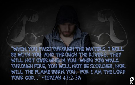 """When you pass through the waters, I will be with you; And through the rivers, they will not overwhelm you. When you walk through fire, you will not be scorched, nor will the flame burn you. ""For I am the Lord your God..."" ~Isaiah 43:2-3a"