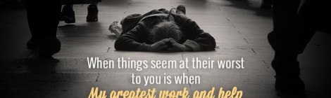 When things seem at their worst to you is when My greatest work and help takes place. - Matthew 10:34